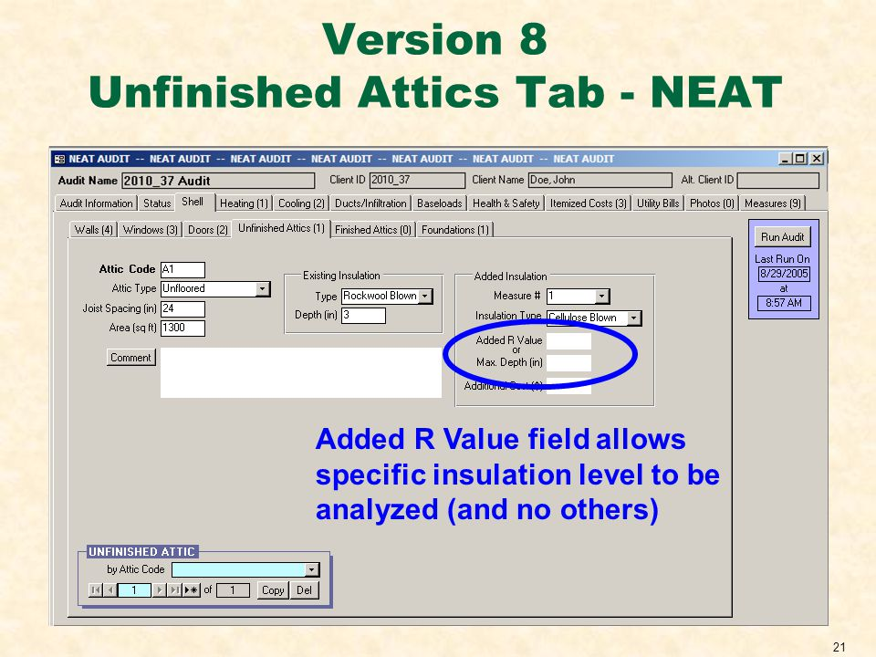 21 Version 8 Unfinished Attics Tab - NEAT Added R Value field allows specific insulation level to be analyzed (and no others)