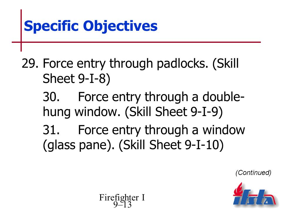 Firefighter I 9–13 Specific Objectives (Continued) 29.Force entry through padlocks.