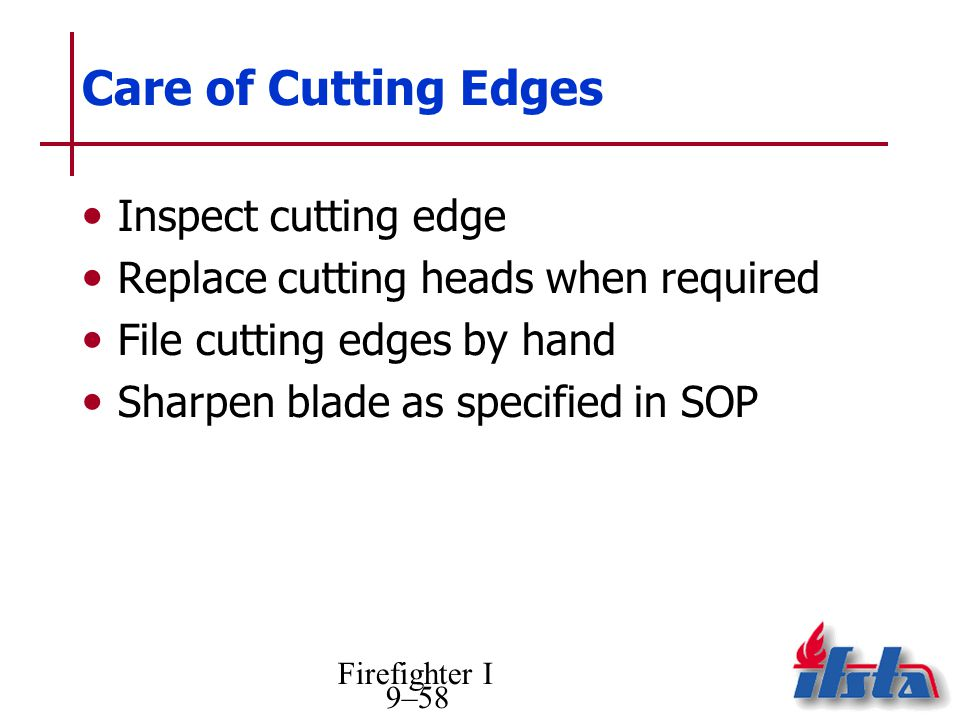 Firefighter I 9–58 Care of Cutting Edges Inspect cutting edge Replace cutting heads when required File cutting edges by hand Sharpen blade as specifie