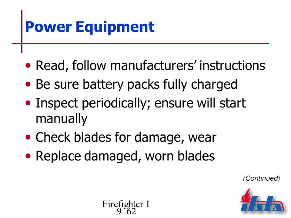 Firefighter I 9–62 Power Equipment Read, follow manufacturers instructions Be sure battery packs fully charged Inspect periodically; ensure will start
