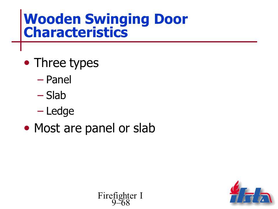 Firefighter I 9–68 Wooden Swinging Door Characteristics Three types –Panel –Slab –Ledge Most are panel or slab