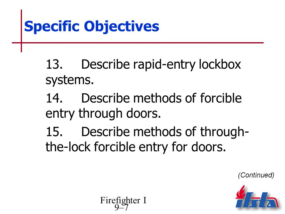 Firefighter I 9–7 Specific Objectives 13.Describe rapid-entry lockbox systems.