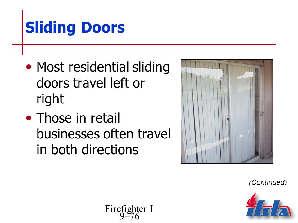Firefighter I 9–76 Sliding Doors Most residential sliding doors travel left or right Those in retail businesses often travel in both directions (Conti