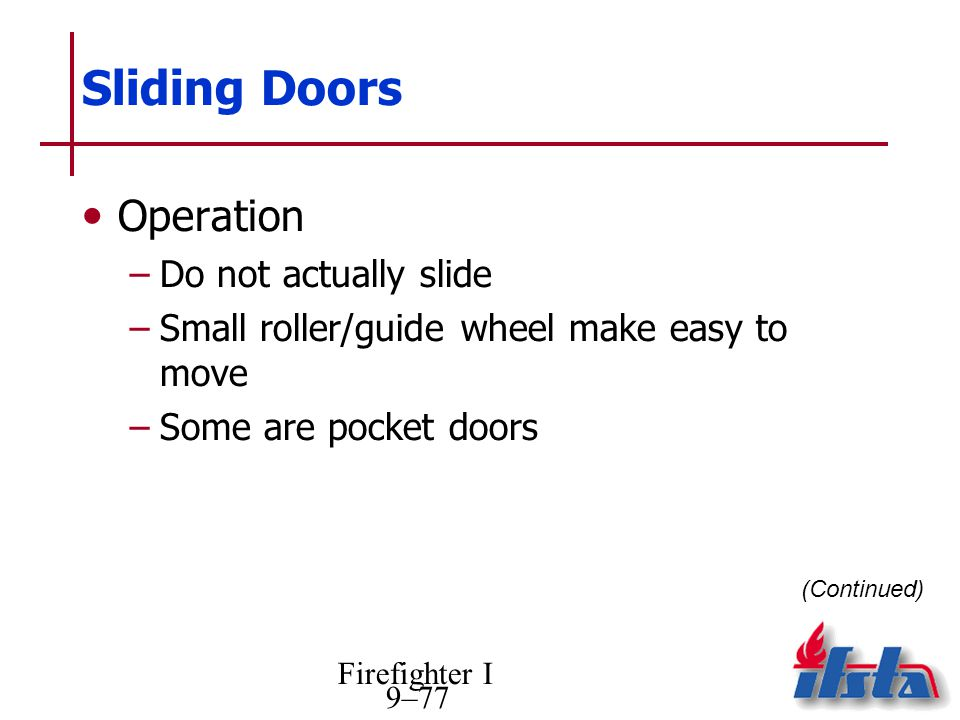 Firefighter I 9–77 Sliding Doors Operation –Do not actually slide –Small roller/guide wheel make easy to move –Some are pocket doors (Continued)