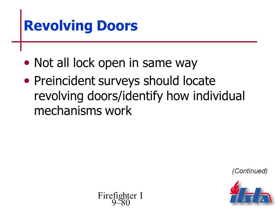 Firefighter I 9–80 Revolving Doors Not all lock open in same way Preincident surveys should locate revolving doors/identify how individual mechanisms