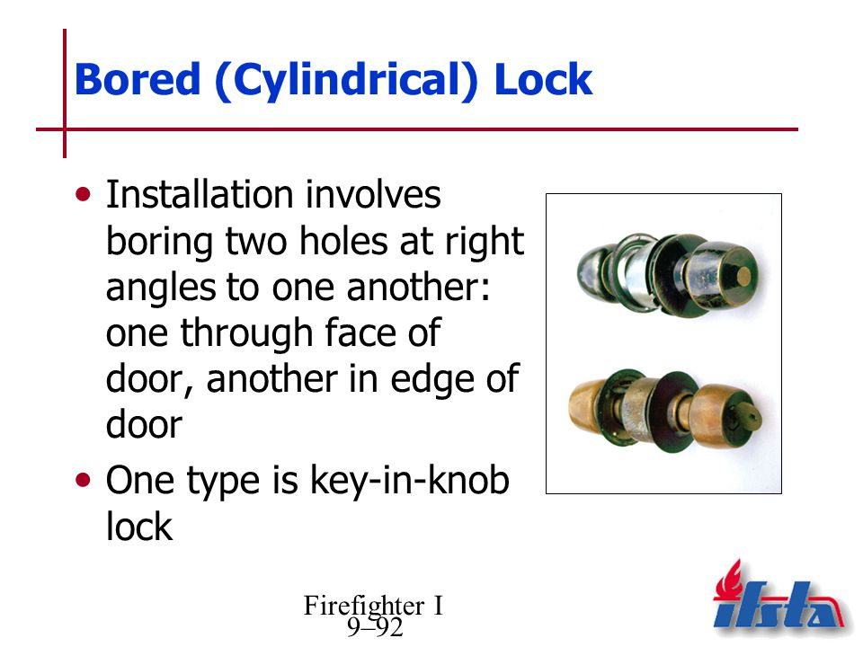 Firefighter I 9–92 Bored (Cylindrical) Lock Installation involves boring two holes at right angles to one another: one through face of door, another i