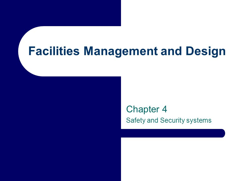 Facilities Management and Design Chapter 4 Safety and Security systems