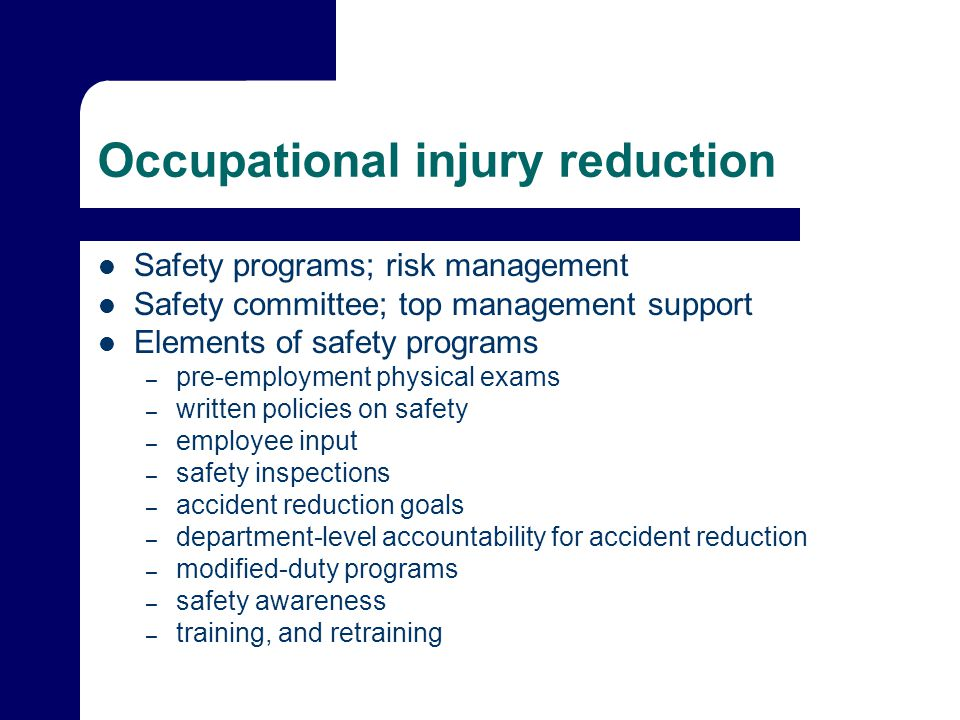 Occupational injury reduction Safety programs; risk management Safety committee; top management support Elements of safety programs – pre-employment p
