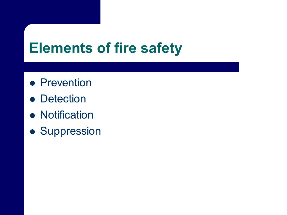 Elements of fire safety Prevention Detection Notification Suppression