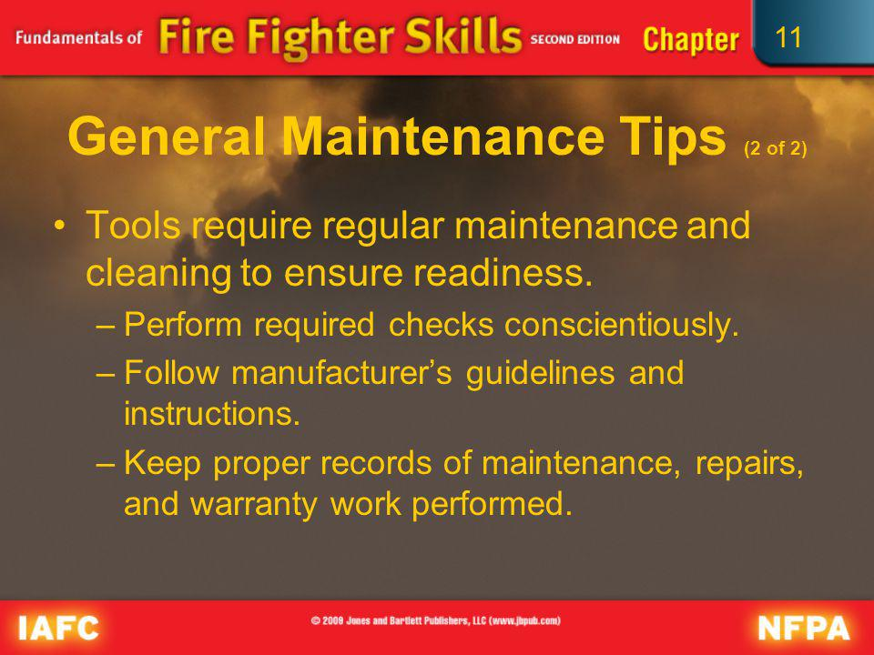 11 General Maintenance Tips (2 of 2) Tools require regular maintenance and cleaning to ensure readiness. –Perform required checks conscientiously. –Fo