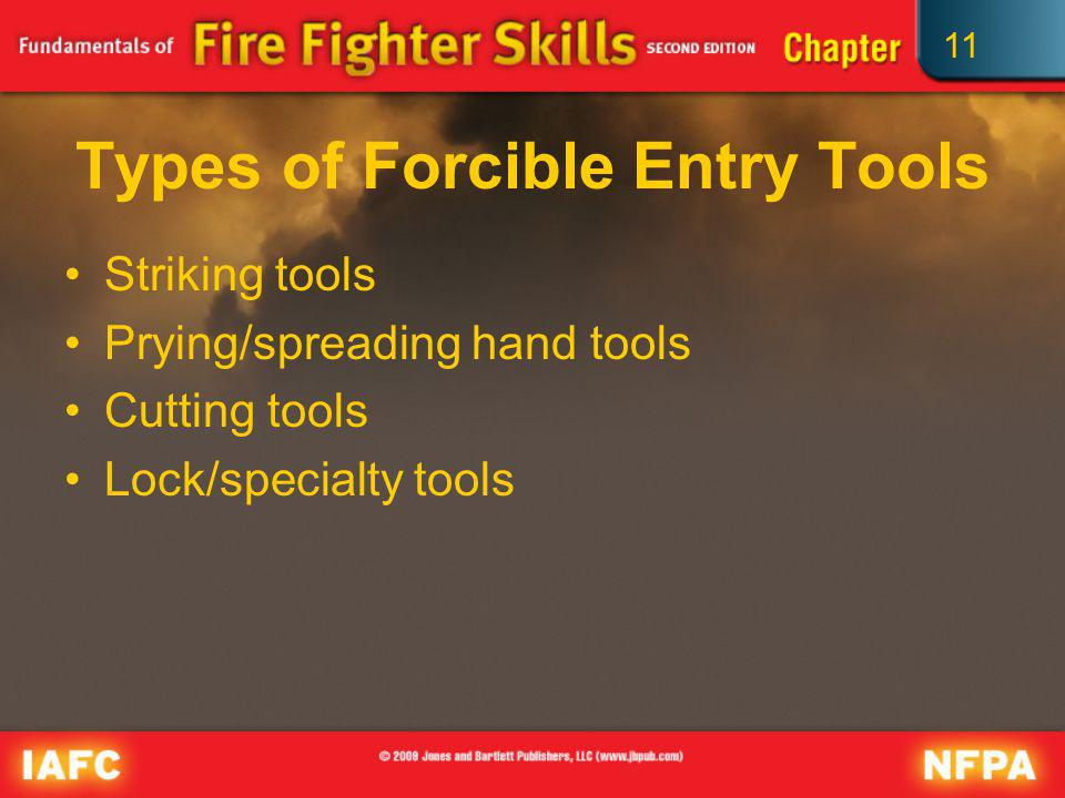 11 Types of Forcible Entry Tools Striking tools Prying/spreading hand tools Cutting tools Lock/specialty tools