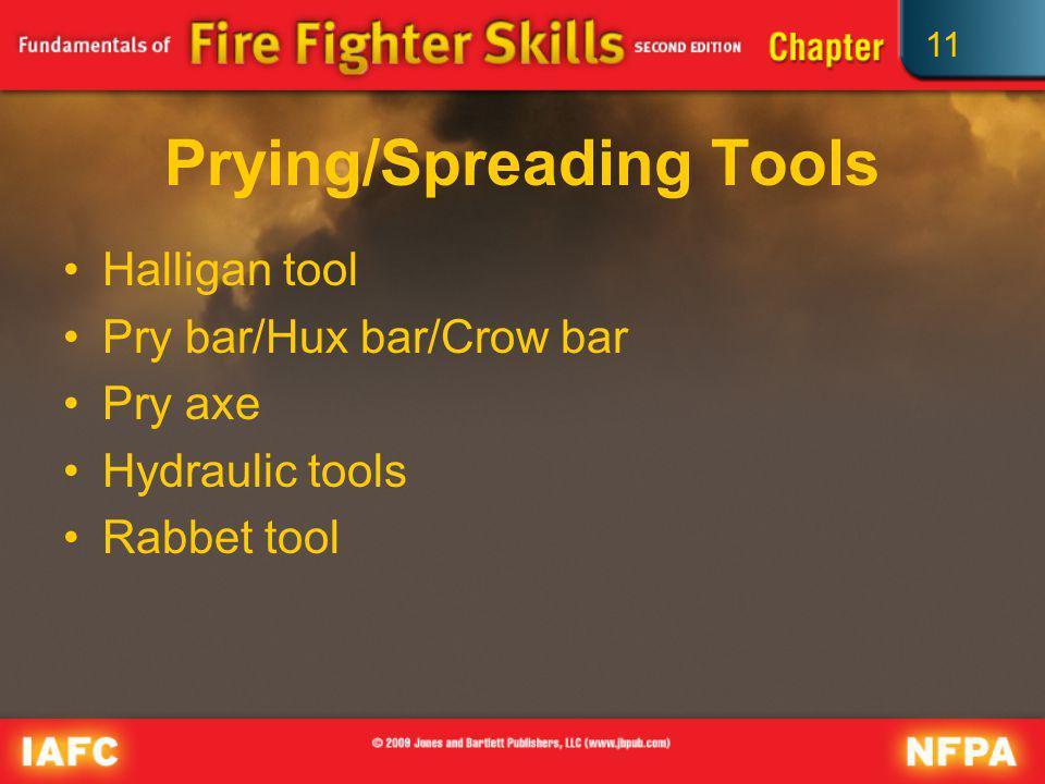 11 Prying/Spreading Tools Halligan tool Pry bar/Hux bar/Crow bar Pry axe Hydraulic tools Rabbet tool