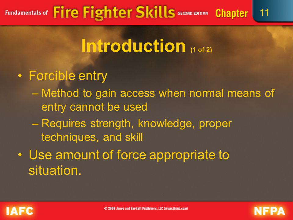 11 Introduction (1 of 2) Forcible entry –Method to gain access when normal means of entry cannot be used –Requires strength, knowledge, proper techniq