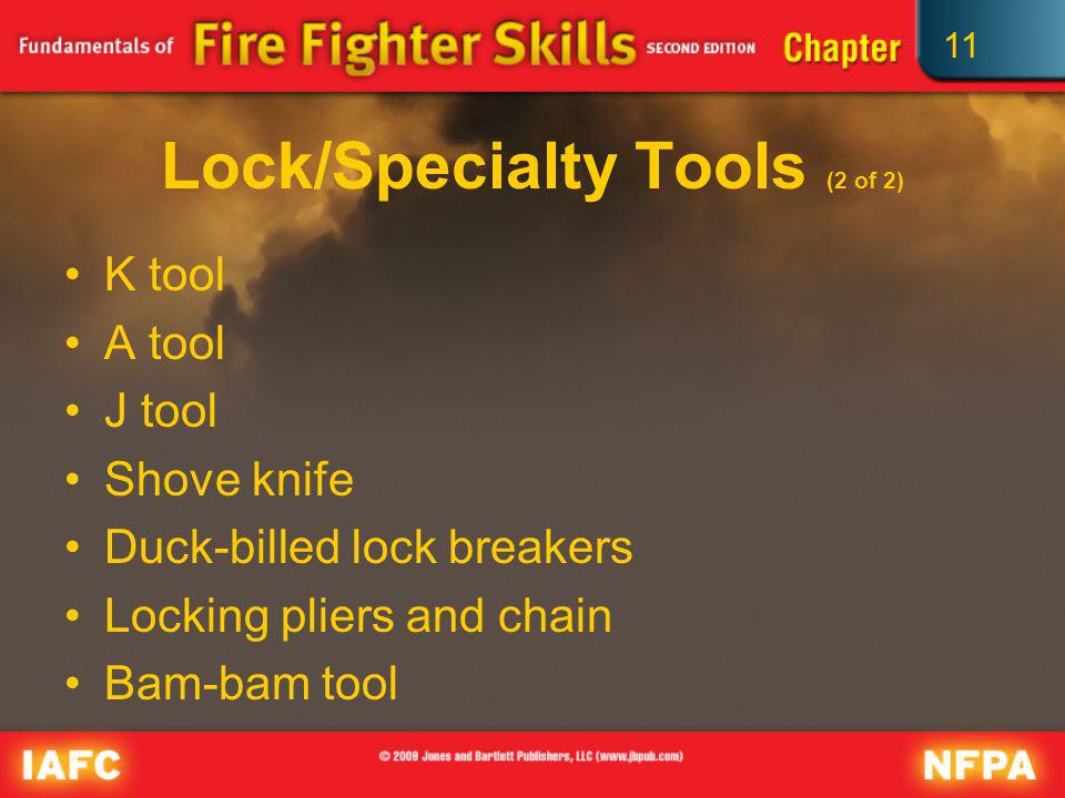 11 Lock/Specialty Tools (2 of 2) K tool A tool J tool Shove knife Duck-billed lock breakers Locking pliers and chain Bam-bam tool
