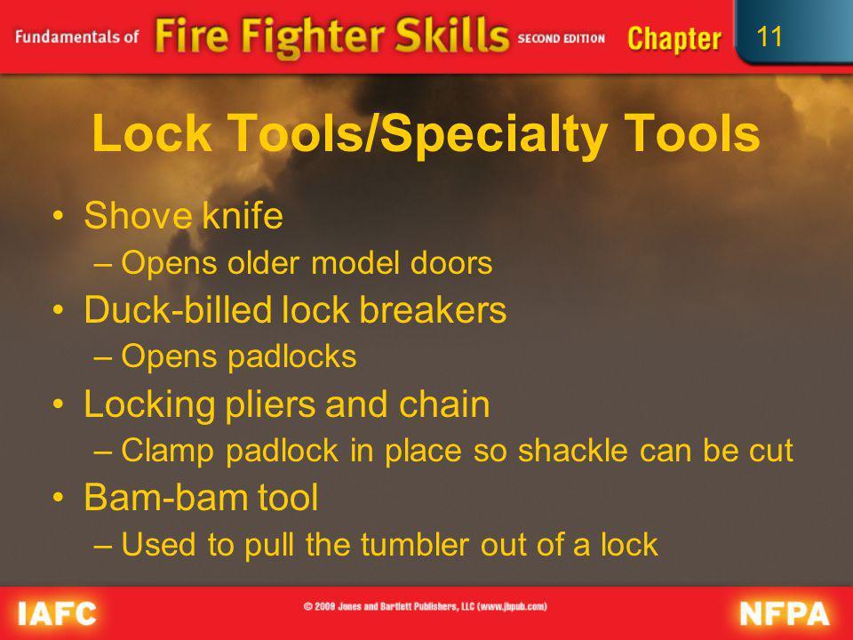 11 Lock Tools/Specialty Tools Shove knife –Opens older model doors Duck-billed lock breakers –Opens padlocks Locking pliers and chain –Clamp padlock i