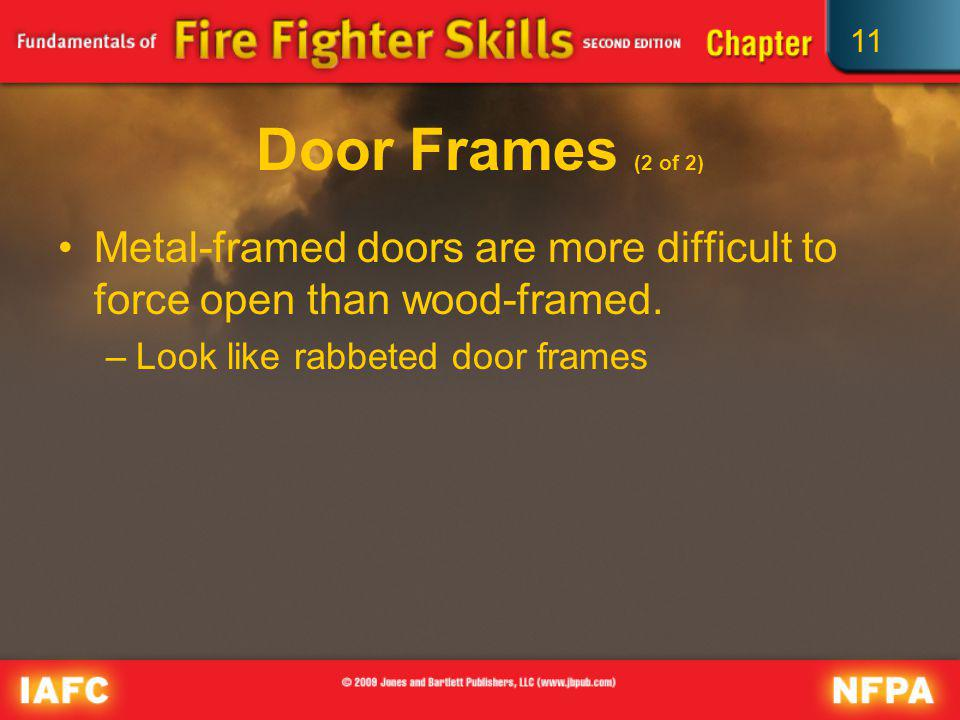 11 Door Frames (2 of 2) Metal-framed doors are more difficult to force open than wood-framed. –Look like rabbeted door frames