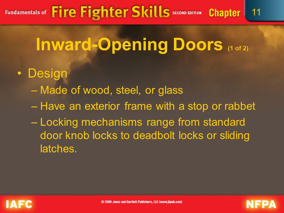 11 Inward-Opening Doors (1 of 2) Design –Made of wood, steel, or glass –Have an exterior frame with a stop or rabbet –Locking mechanisms range from st