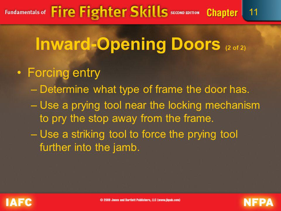 11 Inward-Opening Doors (2 of 2) Forcing entry –Determine what type of frame the door has. –Use a prying tool near the locking mechanism to pry the st