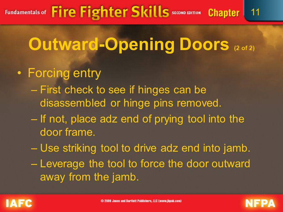 11 Outward-Opening Doors (2 of 2) Forcing entry –First check to see if hinges can be disassembled or hinge pins removed. –If not, place adz end of pry