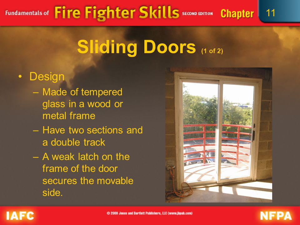 11 Sliding Doors (1 of 2) Design –Made of tempered glass in a wood or metal frame –Have two sections and a double track –A weak latch on the frame of