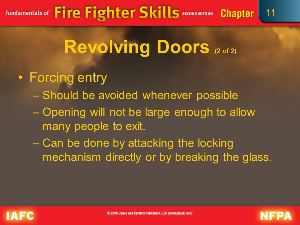 11 Revolving Doors (2 of 2) Forcing entry –Should be avoided whenever possible –Opening will not be large enough to allow many people to exit. –Can be