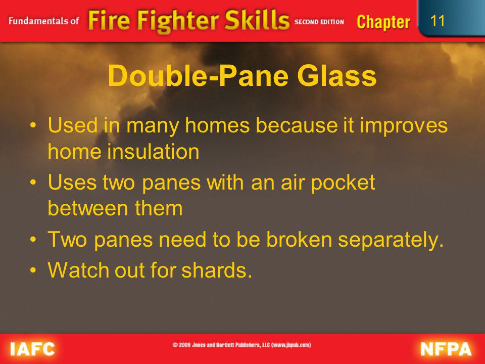 11 Double-Pane Glass Used in many homes because it improves home insulation Uses two panes with an air pocket between them Two panes need to be broken