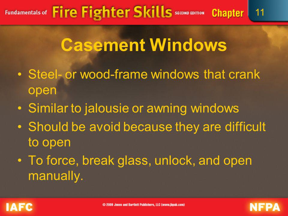 11 Casement Windows Steel- or wood-frame windows that crank open Similar to jalousie or awning windows Should be avoid because they are difficult to o