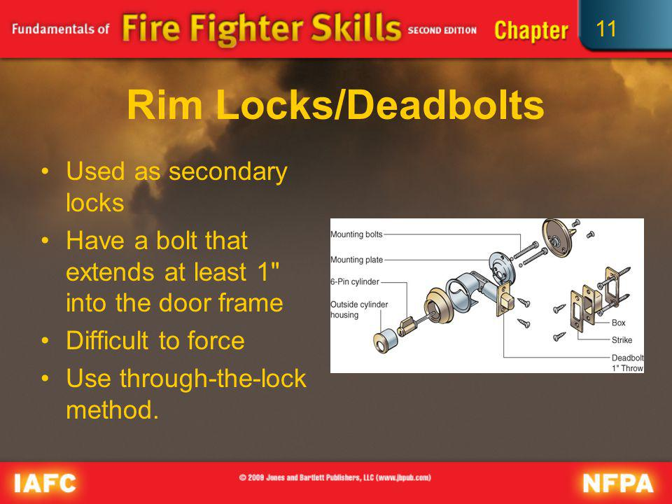 11 Rim Locks/Deadbolts Used as secondary locks Have a bolt that extends at least 1