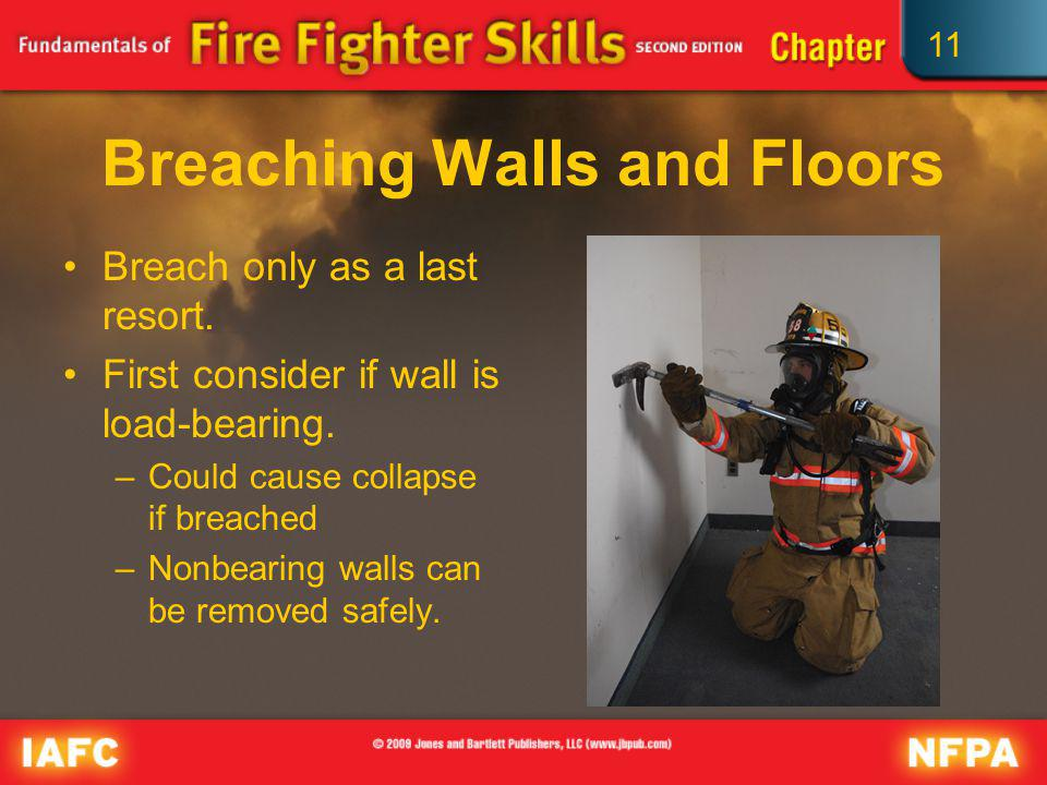 11 Breaching Walls and Floors Breach only as a last resort. First consider if wall is load-bearing. –Could cause collapse if breached –Nonbearing wall