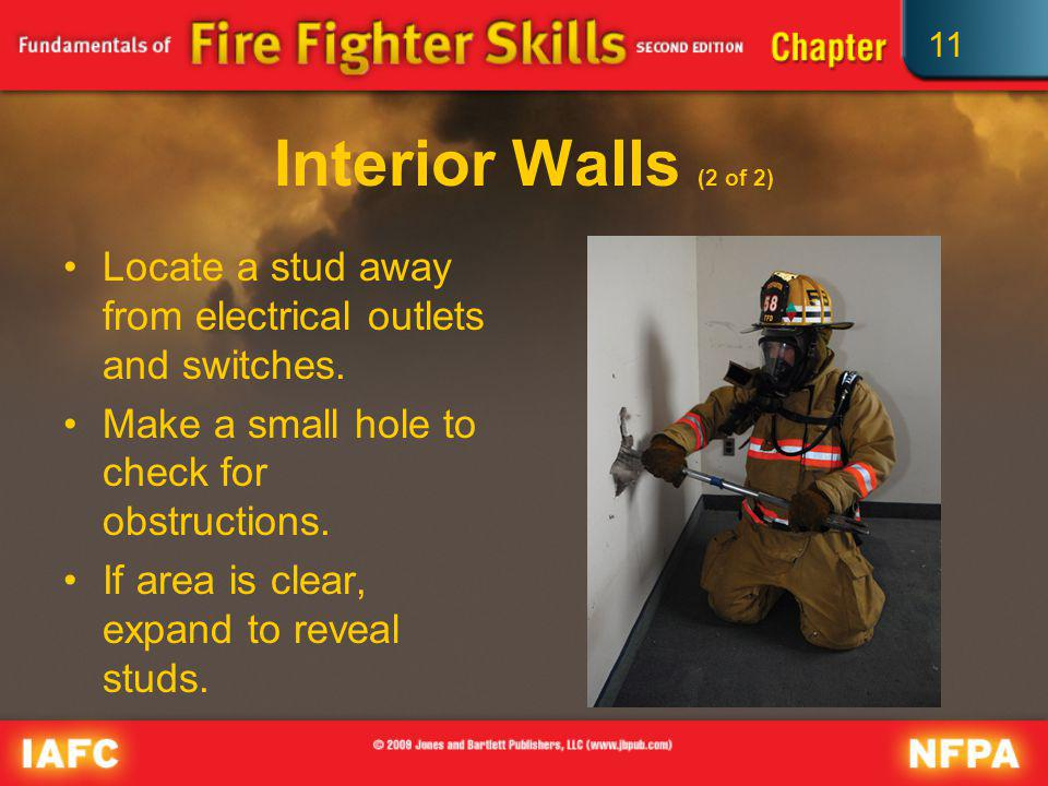 11 Interior Walls (2 of 2) Locate a stud away from electrical outlets and switches. Make a small hole to check for obstructions. If area is clear, exp