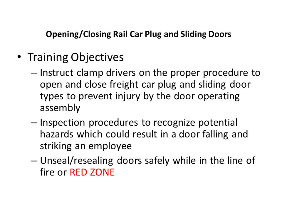 Opening/Closing Rail Car Plug and Sliding Doors Training Objectives – Instruct clamp drivers on the proper procedure to open and close freight car plu