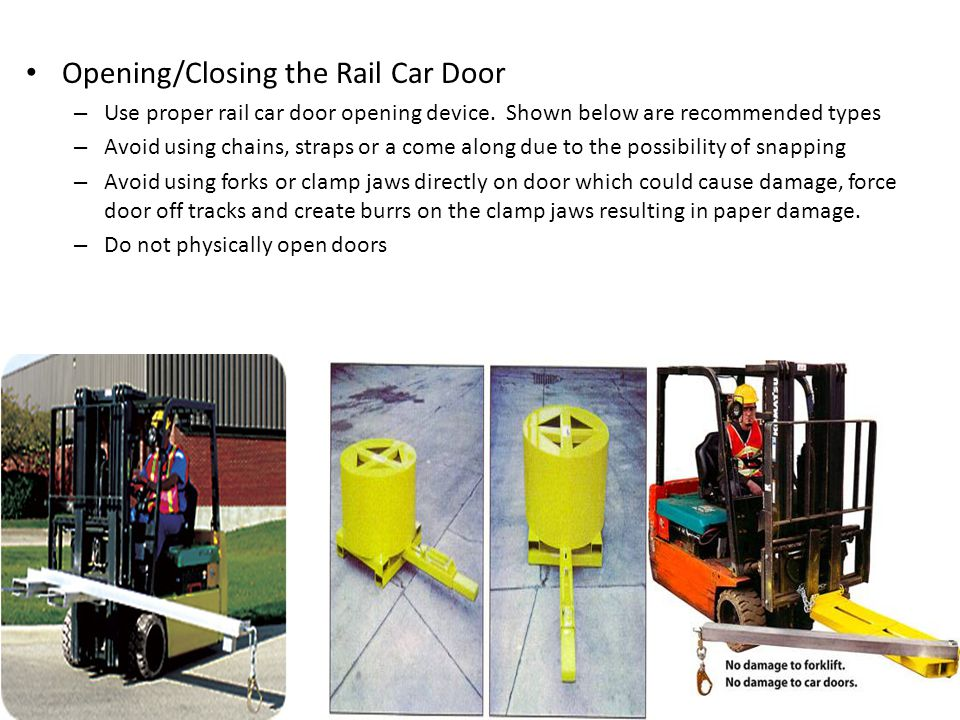 Opening/Closing the Rail Car Door – Use proper rail car door opening device. Shown below are recommended types – Avoid using chains, straps or a come