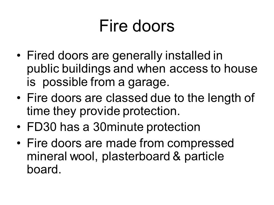 Fire doors Fired doors are generally installed in public buildings and when access to house is possible from a garage.