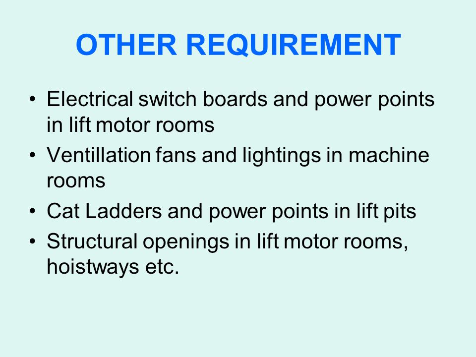 OTHER REQUIREMENT Electrical switch boards and power points in lift motor rooms Ventillation fans and lightings in machine rooms Cat Ladders and power