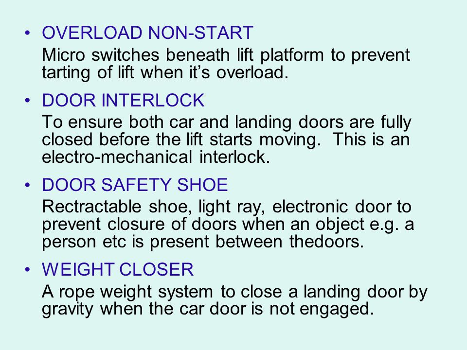 OVERLOAD NON-START Micro switches beneath lift platform to prevent tarting of lift when its overload. DOOR INTERLOCK To ensure both car and landing do