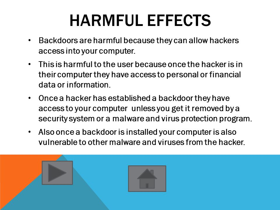 FACTS Backdoors are usually attached to some other form of malware such as Trojan horses or worms to get into your computer.
