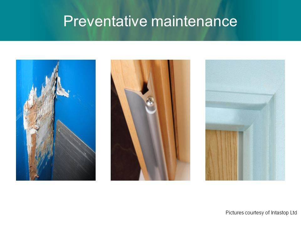 Preventative maintenance Pictures courtesy of Intastop Ltd