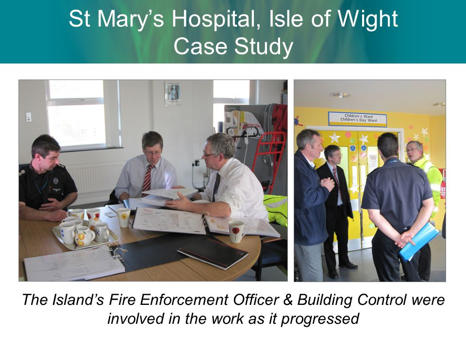 St Marys Hospital, Isle of Wight Case Study The Islands Fire Enforcement Officer & Building Control were involved in the work as it progressed