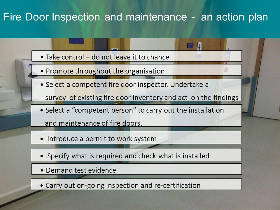 Fire Door Inspection and maintenance - an action plan Select a competent fire door inspector.