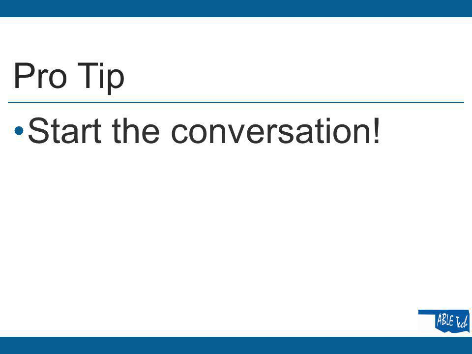 Pro Tip Start the conversation!