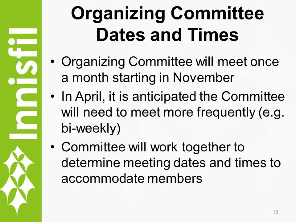 Organizing Committee Dates and Times Organizing Committee will meet once a month starting in November In April, it is anticipated the Committee will n