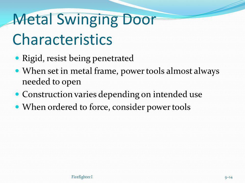 Metal Swinging Door Characteristics Rigid, resist being penetrated When set in metal frame, power tools almost always needed to open Construction vari