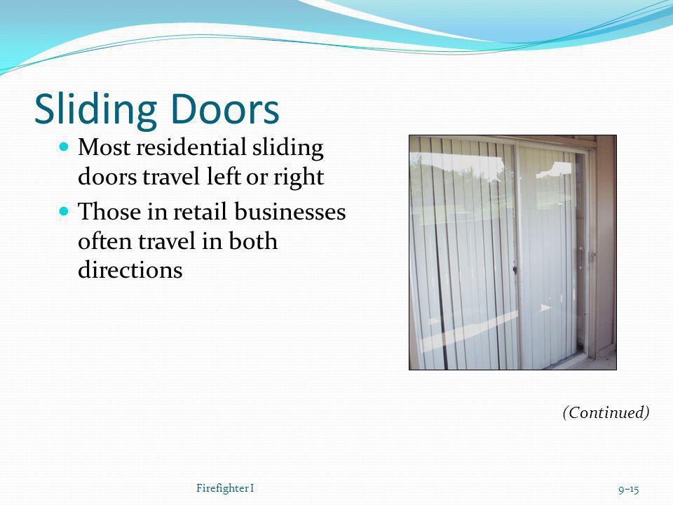Sliding Doors Most residential sliding doors travel left or right Those in retail businesses often travel in both directions Firefighter I9–15 (Contin