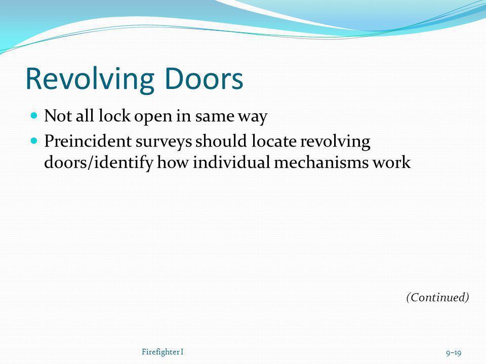 Revolving Doors Not all lock open in same way Preincident surveys should locate revolving doors/identify how individual mechanisms work Firefighter I9