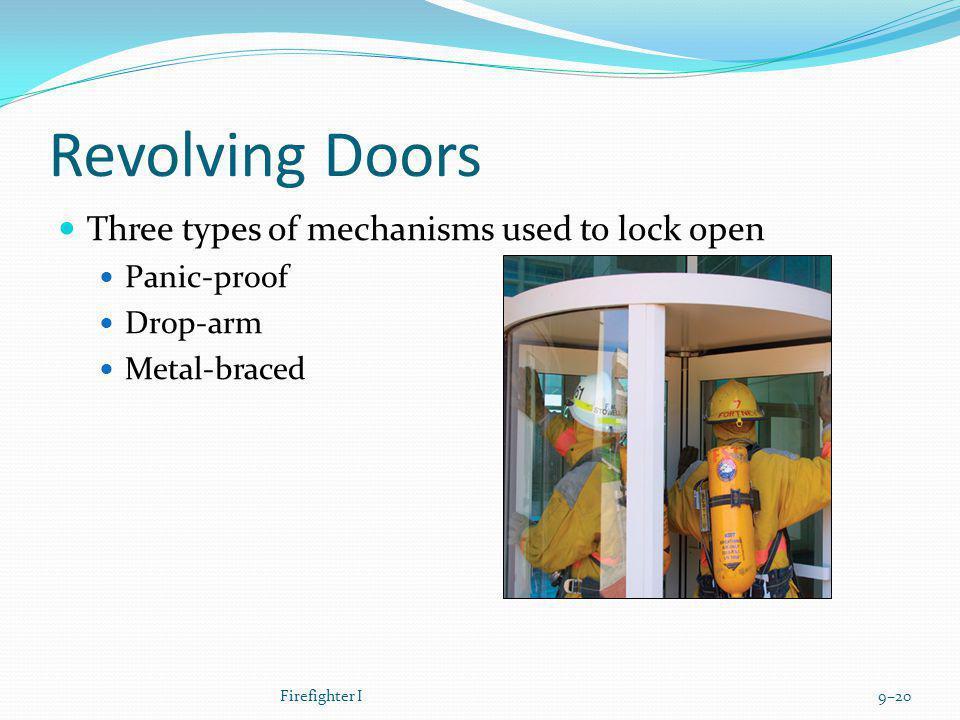 Revolving Doors Three types of mechanisms used to lock open Panic-proof Drop-arm Metal-braced Firefighter I9–20