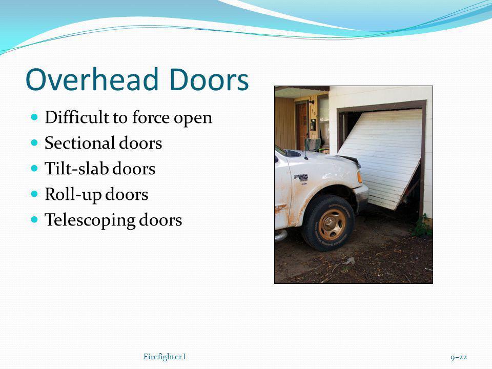 Overhead Doors Difficult to force open Sectional doors Tilt-slab doors Roll-up doors Telescoping doors Firefighter I9–22