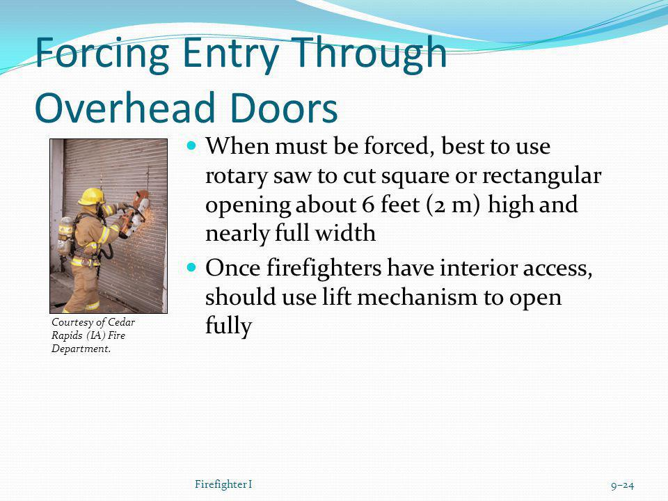 Forcing Entry Through Overhead Doors When must be forced, best to use rotary saw to cut square or rectangular opening about 6 feet (2 m) high and near