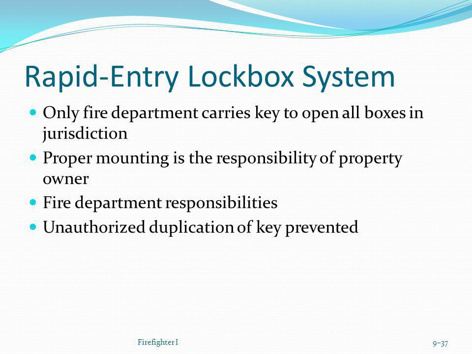 Rapid-Entry Lockbox System Only fire department carries key to open all boxes in jurisdiction Proper mounting is the responsibility of property owner
