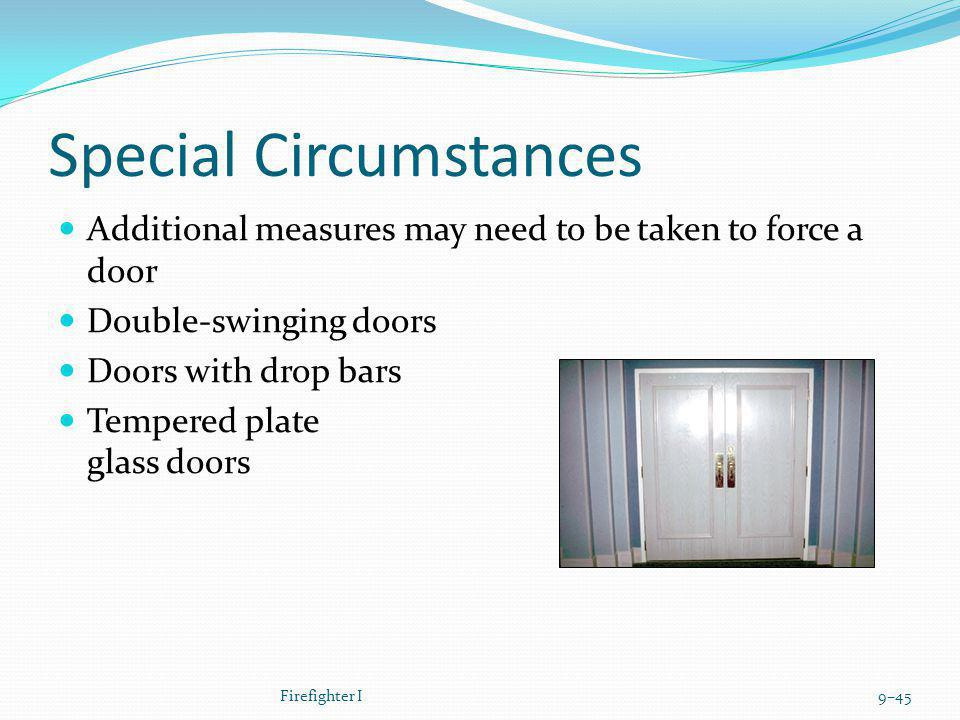 Special Circumstances Additional measures may need to be taken to force a door Double-swinging doors Doors with drop bars Tempered plate glass doors F