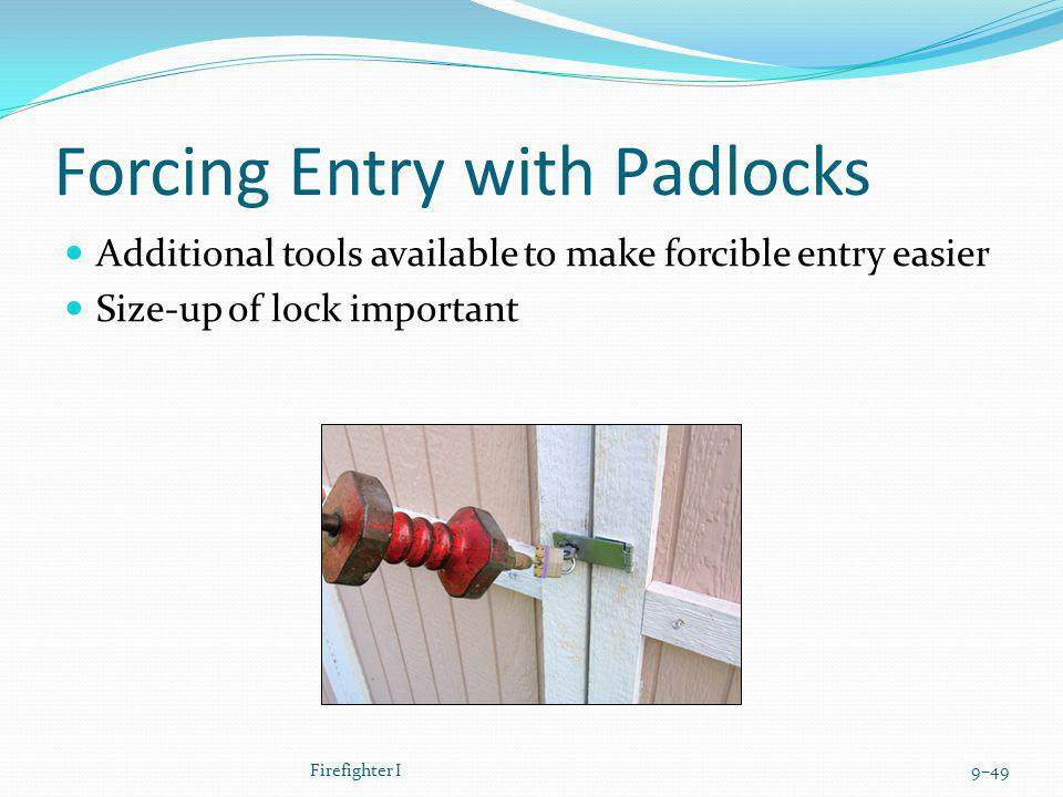 Forcing Entry with Padlocks Additional tools available to make forcible entry easier Size-up of lock important Firefighter I9–49